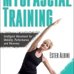 Ester Albini –  Myofascial Training : Intelligent Movement for Mobility, Performance, and Recovery