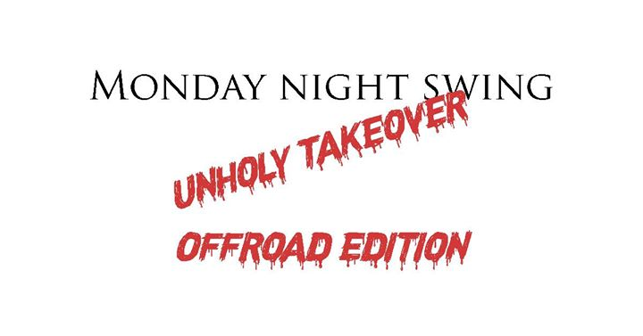 Monday Night Swing- Unholy takeover- Offroad edition