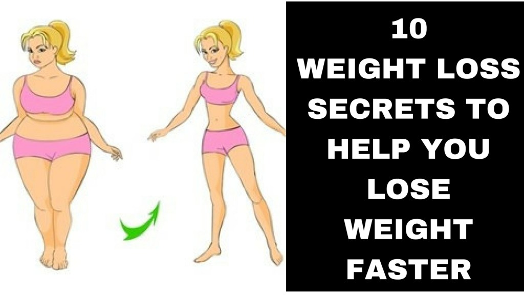 10 WEIGHT LOSS SECRETS TO HELP YOU LOSE WEIGHT FASTER (1)