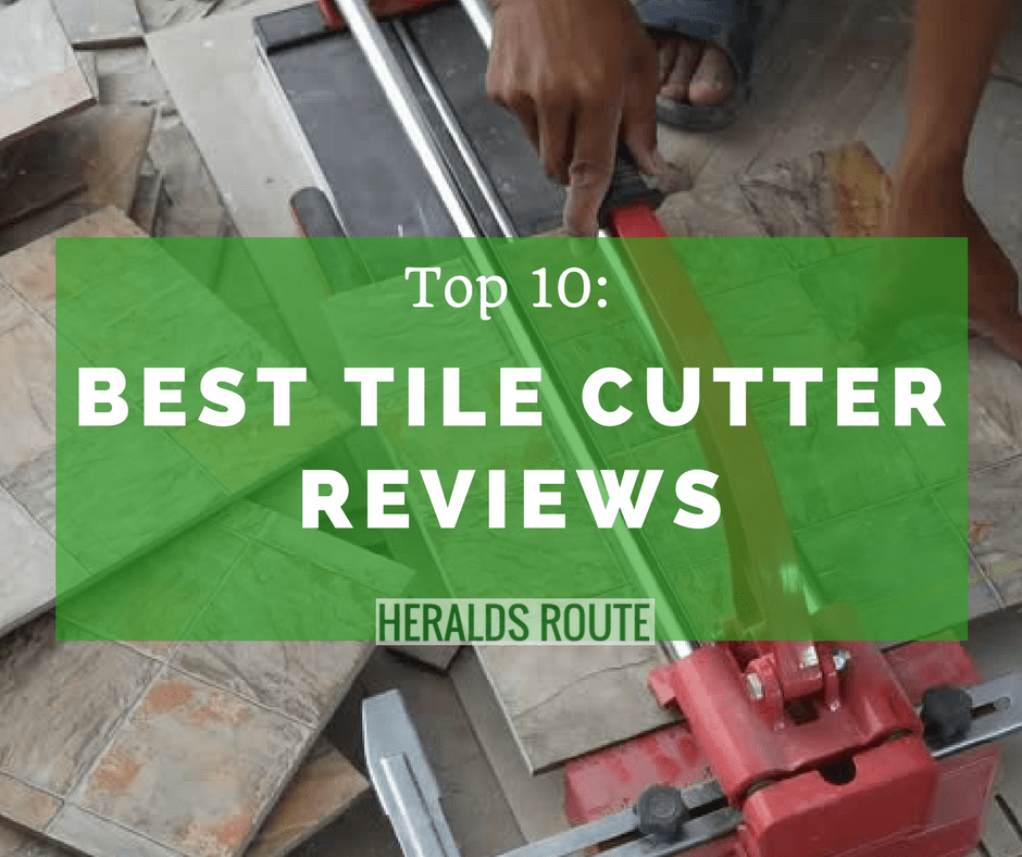 Check Out The Top 10 Best Tile Cutter Reviews Heralds Route