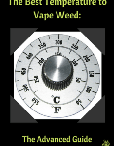 Best temperature to vape weed also what   the it not you think rh herbonaut