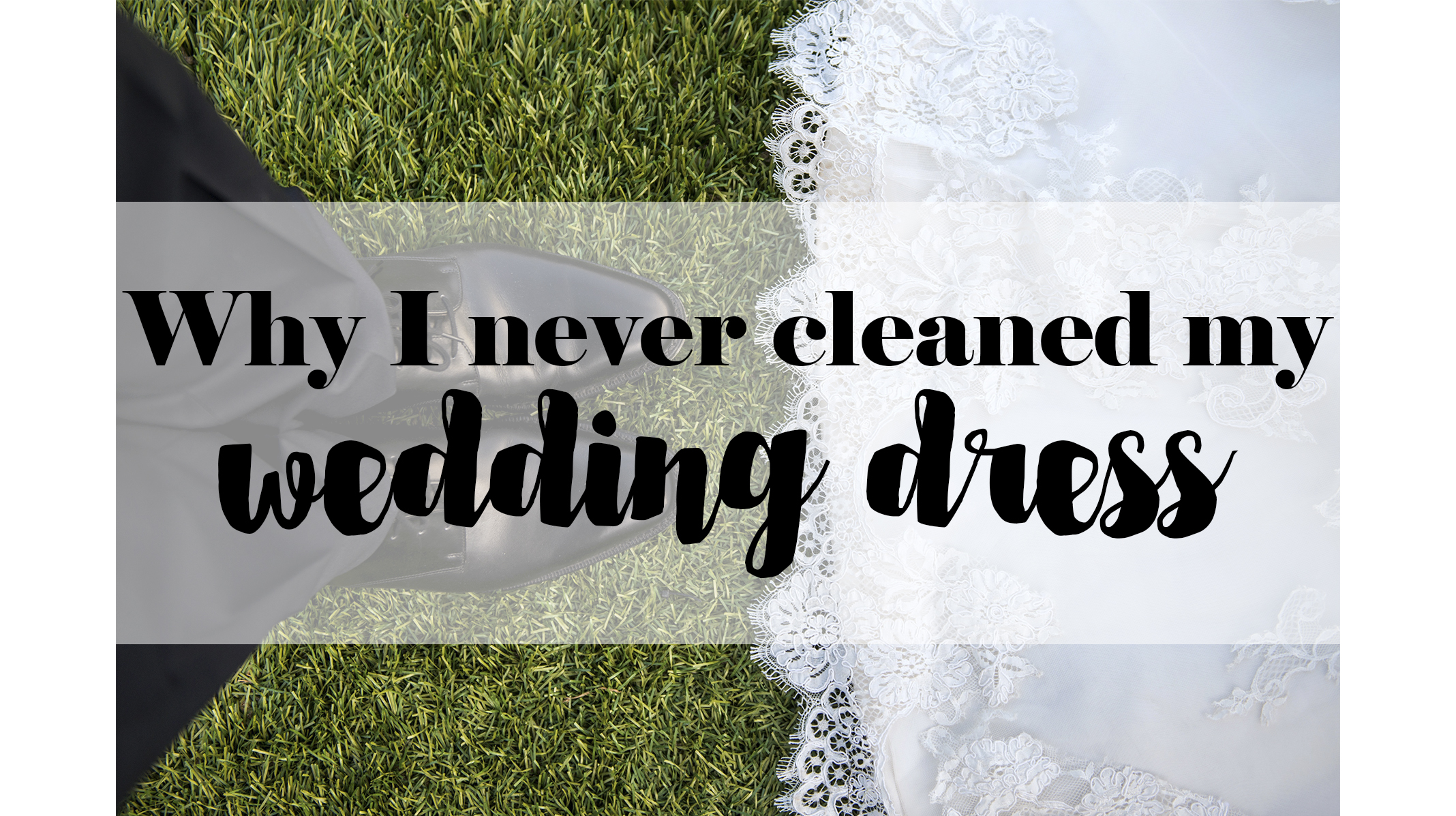 why i never cleaned my wedding dress