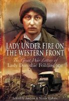 Lady Under Fire on the Western Front - The Great War Letters of Lady Dorothie Feilding MM