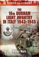 Voices From the Front: The 16th Durham Light Infantry in Italy, 1943 - 1945