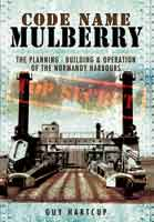 Code Name MULBERRY - The Planning, Building, and Operation of the Normandy Harbours