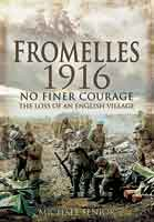 Fromelles 1916 - No Finer Courage The loss of an English Village