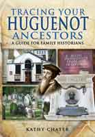 Tracing Your Huguenot Ancestors - A Guide for Family Historians