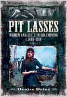 Pit Lasses - Women and Girls in Coalmining c.1800-1914