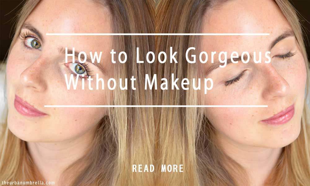How To Look Gorgeous Without Makeup Her Style Code