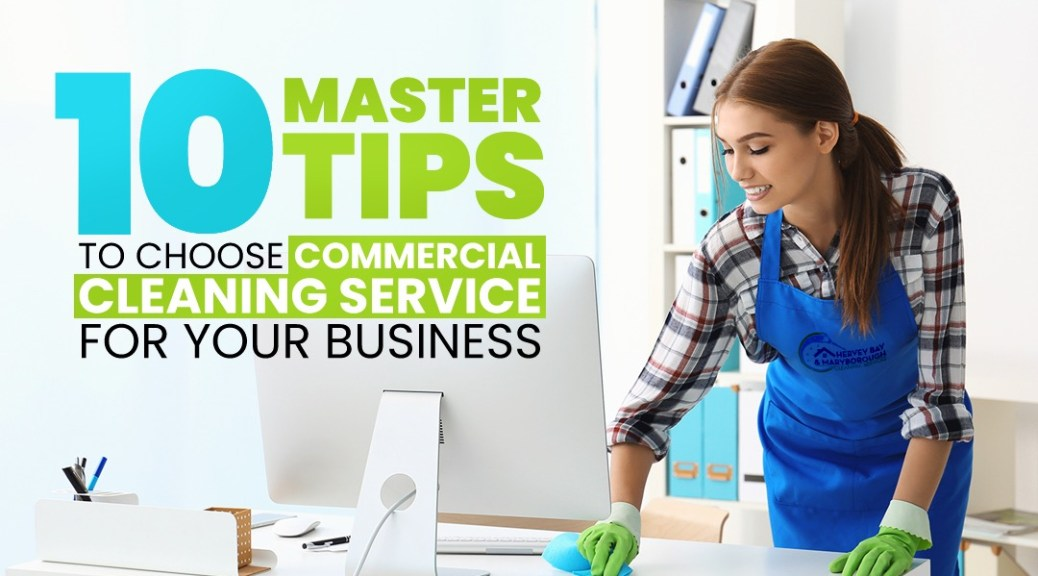 10 master tips to choosing commercial cleaning for your business