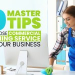 10 Master Tips to Choose Commercial Cleaning Service for your Business