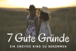 7 Gute Gründe für ein zweites Kind