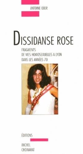 dissidanse rose fragments de vies homosexuelles à lyon dans les années 70 éditions michel chomarat antoine idier