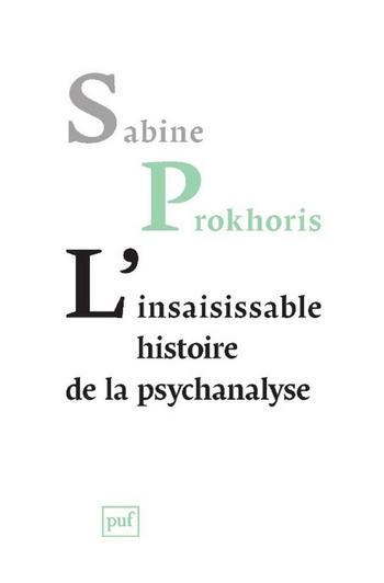 sabine prokhoris l'insaisissable histoire de la psychanalyse puf presses universitaires de france lyon heteroclite