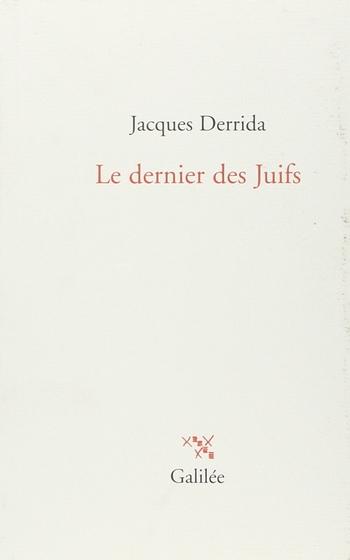 jacques derrida le dernier des juifs editions galilee 2015 heteroclite lyon
