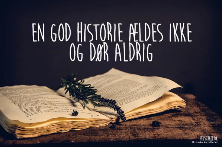 En god historie ældes ikke, og dør aldrig! Velkommen til heuschkel.dk