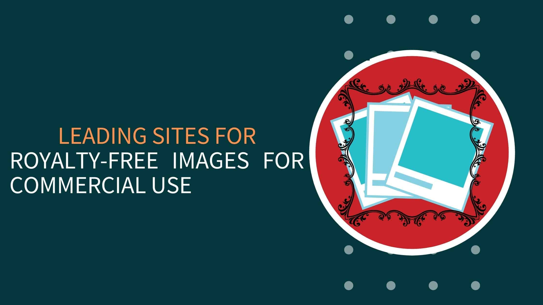 11 Leading Sites For Royalty-Free Images For Commercial Use