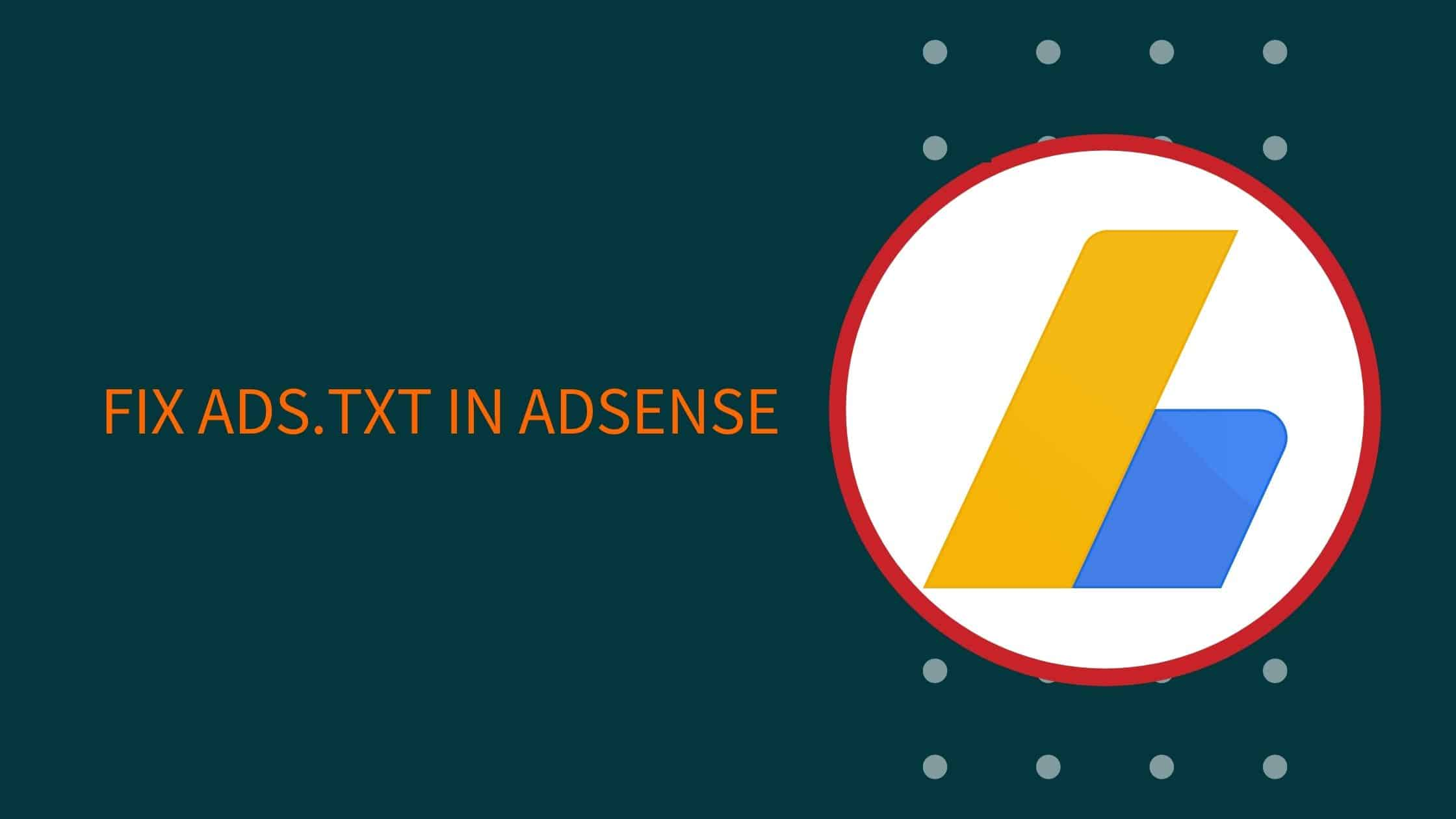 AdSense ads.txt: Earnings At Risk – You Need To Fix Some ads.txt File Issues
