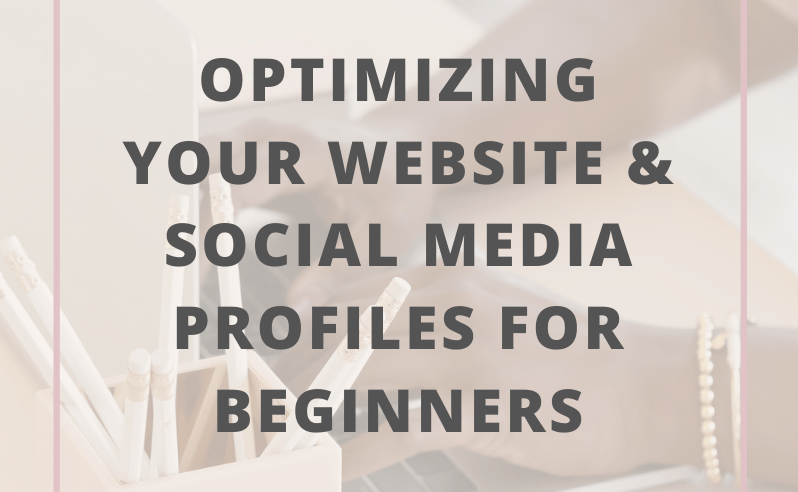 Optimizing Your Website & Social Media For Beginners