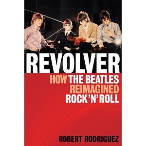 Revolver How the Beatles Reimagined Rock and Roll