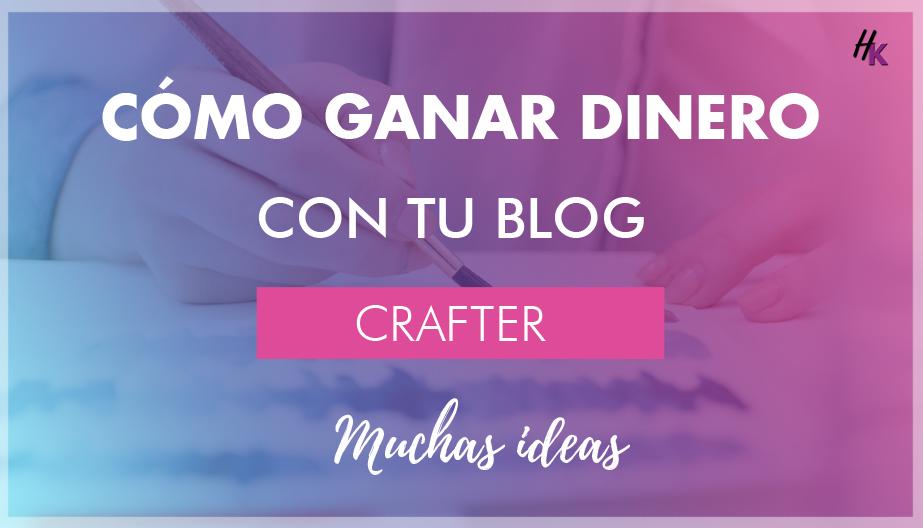 CÓMO GANAR DINERO CON UN BLOG DE MANUALIDADES| CRAFT, DIY, HANDMADE