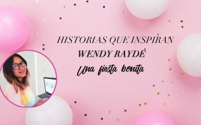 Historias que inspiran: Wendy Raydé una fiesta bonita