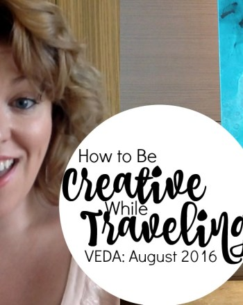 VEDA Day 4: How To Be Creative While Traveling