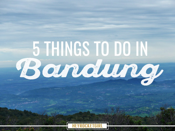 5 THINGS TO DO IN BANDUNG, INDONESIA