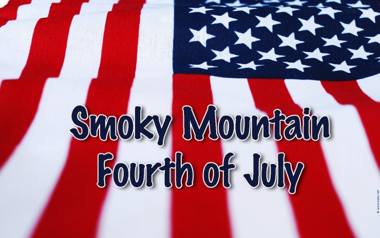 Smoky Mountain Fourth of July Tips