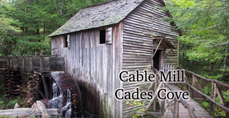 Cable Mill is one of the many jewels of Cades Cove.