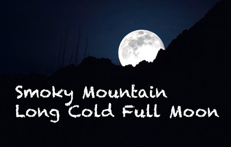 Smoky Mountain Long Cold full moon is on the rise!