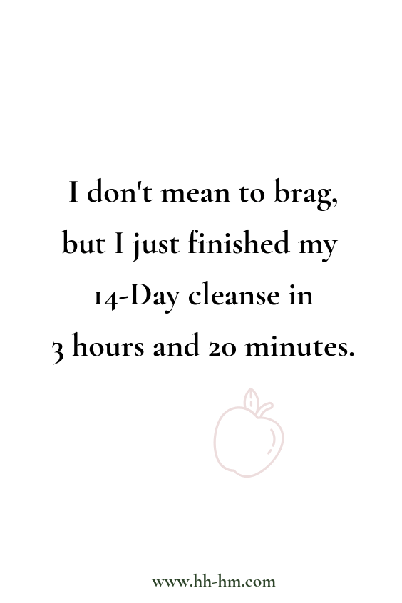 Funny quotes   eating healthy I don't mean to brag, but I just finished my 14-Day cleanse in 3 hours and 20 minutes.