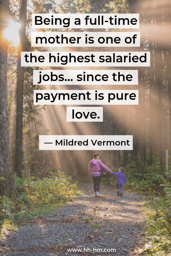 Being a full-time mother is one of the highest salaried jobs... since the payment is pure love. - Mildred Vermont; Quotes about motherhood; quotes about love; quotes about being a mom. Happy Mother's Day!