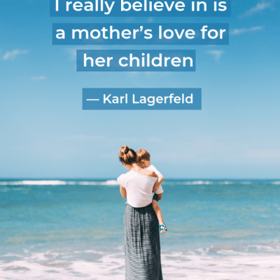 The only love that I really believe in is a mother's love for her children - Karl Lagerfeld. Inspirational quotes about being a mom, quotes about motherhood, quotes about love; Mother's day quotes