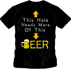 This Hole Needs More Beer - T-Shirt
