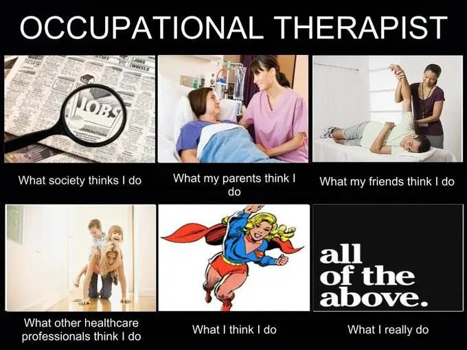 What People Think I Do  What I Really Do  Occupational Therapist