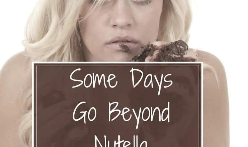 Some Days Go Beyond Nutella