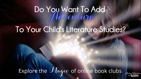 Do You Want To Add ADVENTURE To Your Child's Literature Studies with Online Book Clubs