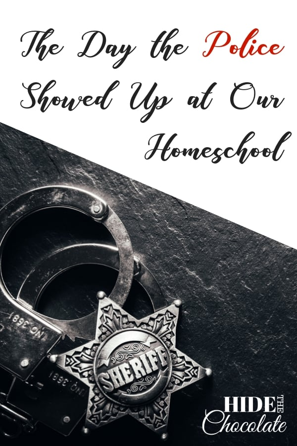 There are days that you will never forget. The day the police showed up at our homeschool was one such day.