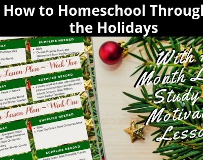 How to Homeschool Through the Holidays With A Month Long Study of Motivating Lessons Featured