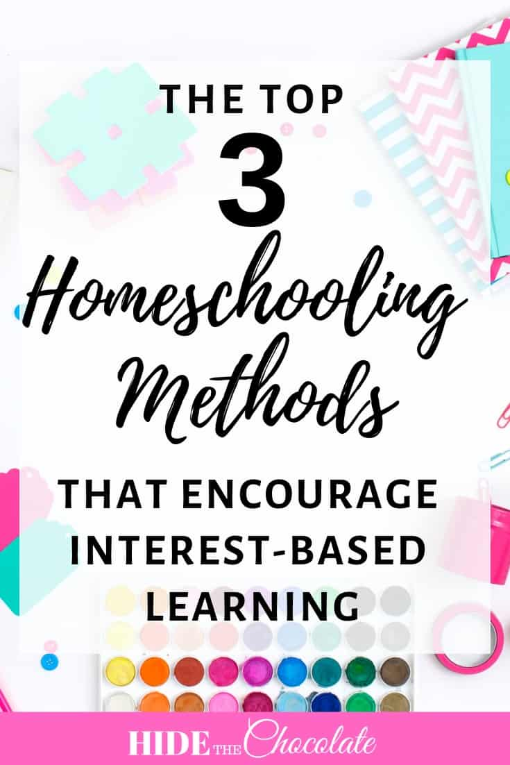 The Top Three Homeschooling Methods That Encourage Interest-Based Learning