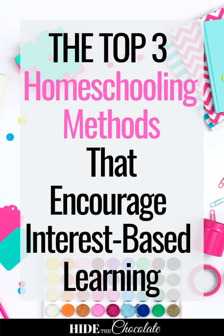 The Top Three Homeschooling Methods That Encourage Interest-Based Learning PIN