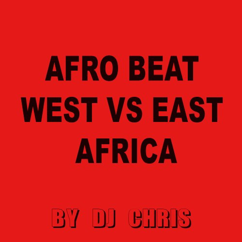 AFRO BEAT WEST VS EAST AFRICA
