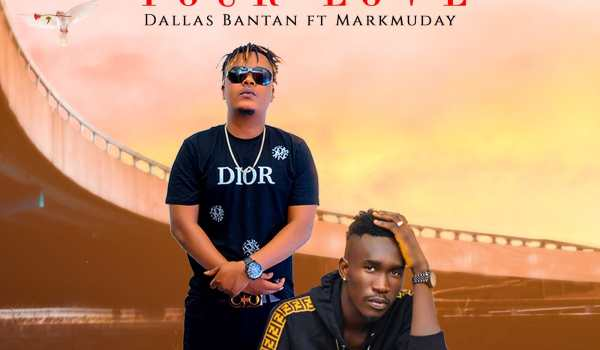 Your Love by Dallas Bantan ft. Markmuday (DOWNLOAD)