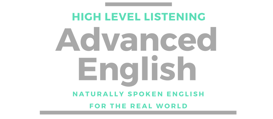 High Level Listening Advanced English Conversation and IELTS