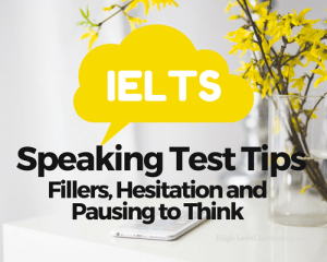 IELTS Pausing to think, Fillers and Hesitation