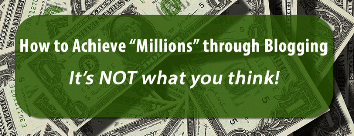 "HTD title - How to achieve ""millions"" through blogging"