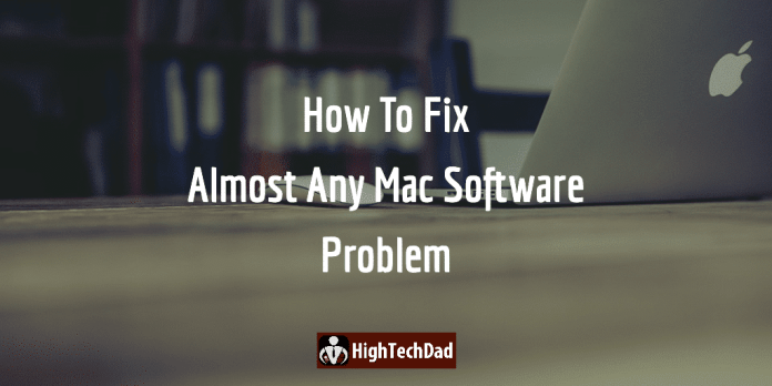 HighTechDad - How to Fix almost any Mac software problem
