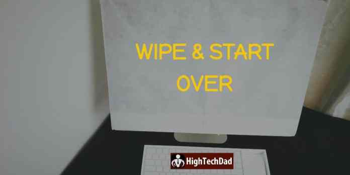 HighTechDad - to start from scratch, you will need to erase your hard drive and reinstall the OS