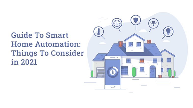 Guide To Smart Home Automation: Things To Consider in 2021
